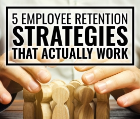 5 Employee Retention Strategies That Actually Work