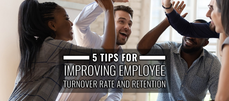 5 Tips for Improving Employee Turnover Rate and Retention