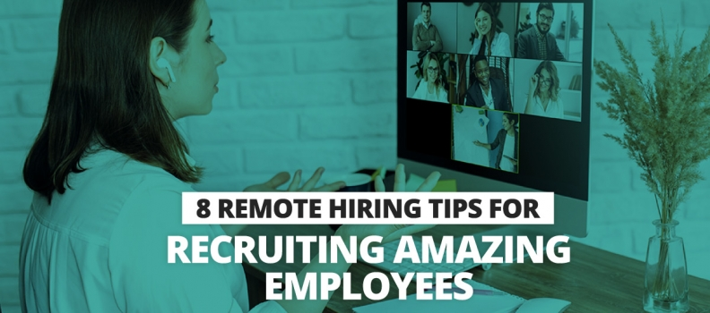 8 Remote Hiring Tips for Recruiting Amazing Employees