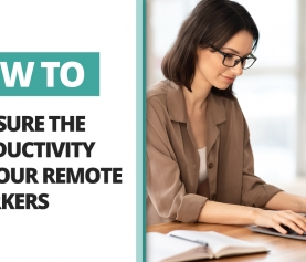 How to Measure the Productivity of Your Remote Workers
