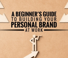 A Beginner's Guide to Building Your Personal Brand at Work