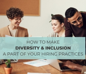 How to Make Diversity & Inclusion a Part of Your Hiring Practices