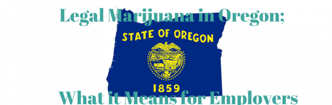 Legal Marijuana in Oregon; What It Means for Employers