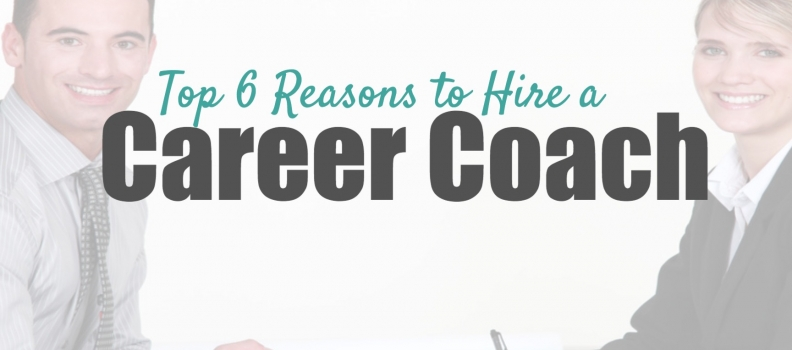 Top 6 Reasons to Hire a Career Coach