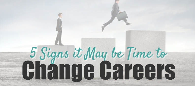 5 Signs it May be Time to Change Careers
