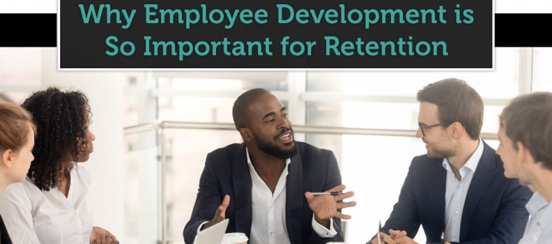 Why Employee Development is So Important for Retention