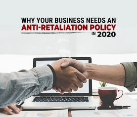 Why Your Business Needs an Anti-Retaliation Policy in 2020